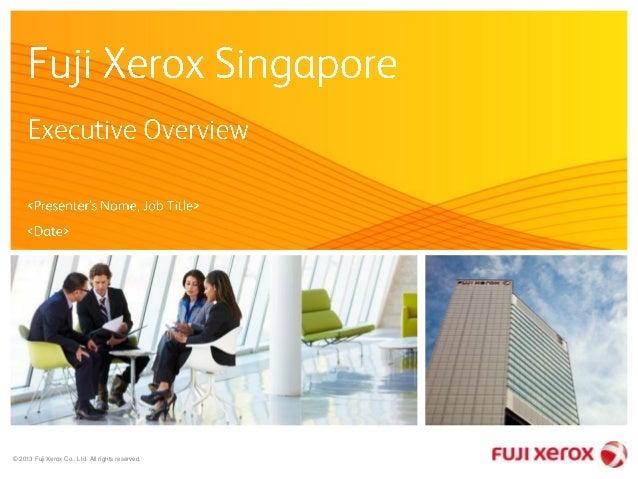 © 2013 Fuji Xerox Co., Ltd. All rights reserved.