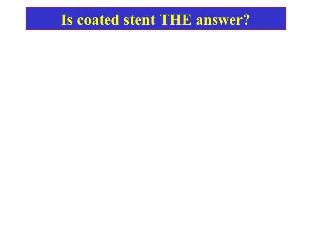 Is coated stent THE answer?