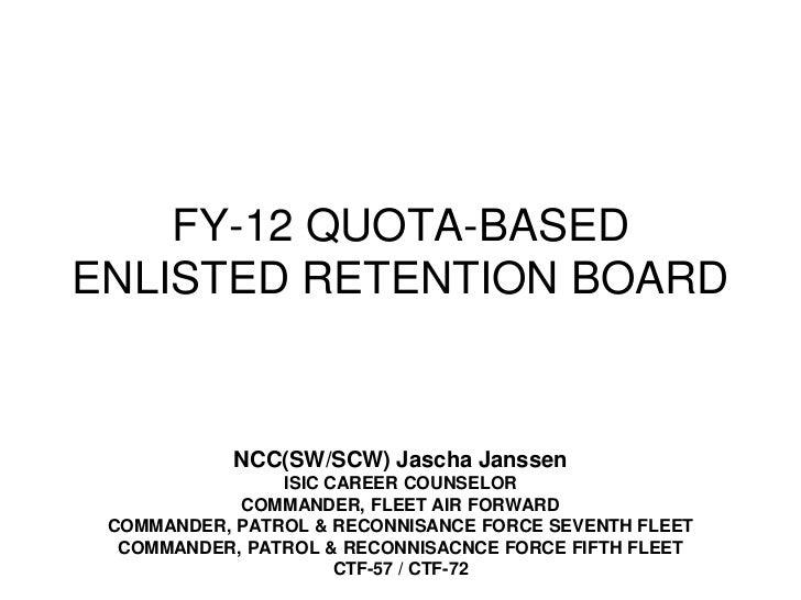 FY-12 QUOTA-BASED ENLISTED RETENTION BOARD<br />NCC(SW/SCW) Jascha Janssen<br />ISIC CAREER COUNSELOR<br />COMMANDER, FLEE...