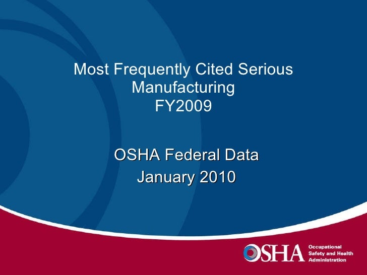 Most Frequently Cited Serious Manufacturing FY2009 OSHA Federal Data January 2010