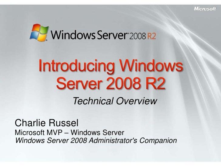 Technical Overview  Charlie Russel Microsoft MVP – Windows Server Windows Server 2008 Administrator's Companion