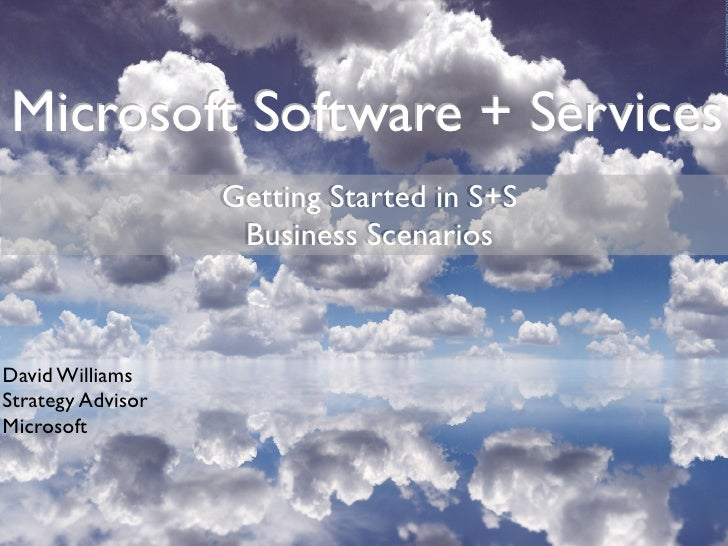 Microsoft Software + Services                    Getting Started in S+S                     Business Scenarios    David Wi...