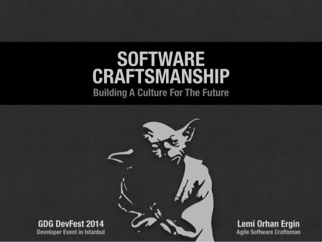 "SOFTWARE CRAFTSMANSHIP  Building A Culture For The Future  <' 34%       ' /7 ¢  1 "" 'I-'I GDG DevFest 2014  ' Lemi Orhan E..."
