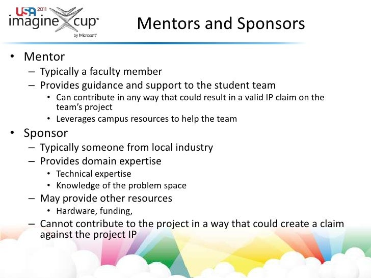 Mentors and Sponsors<br />Mentor<br />Typically a faculty member<br />Provides guidance and support to the student team<br...