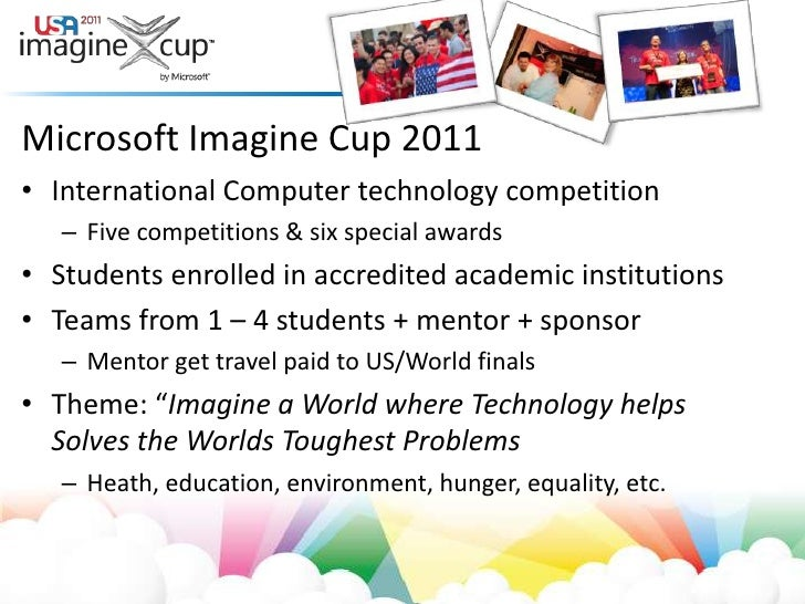 Microsoft Imagine Cup 2011<br />International Computer technology competition<br />Five competitions & six special awards<...