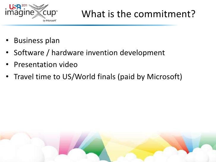 What is the commitment?<br />Business plan<br />Software / hardware invention development<br />Presentation video<br />Tra...