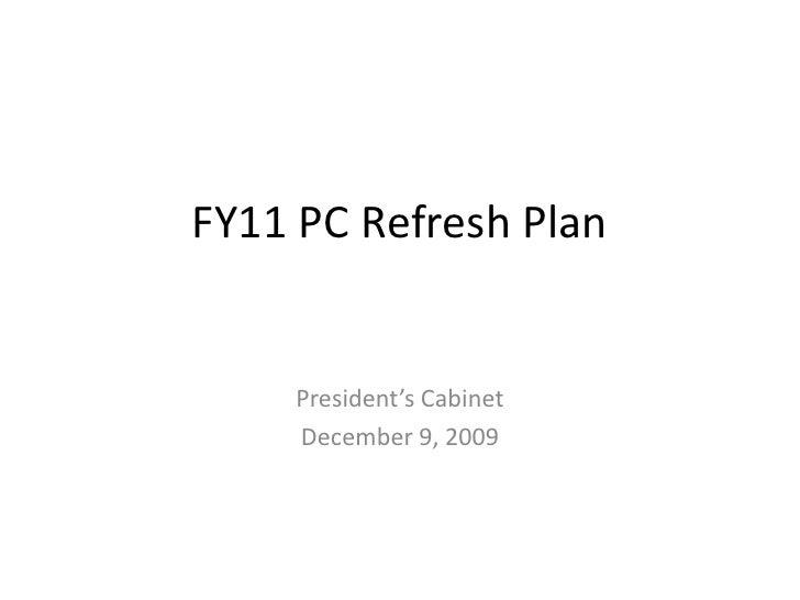 FY11 PC Refresh Plan<br />President's Cabinet<br />December 9, 2009<br />