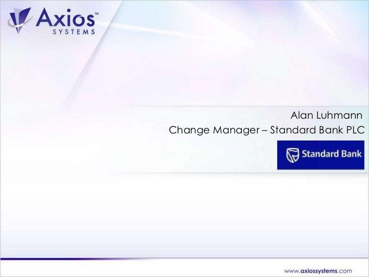Alan Luhmann  Change Manager – Standard Bank PLC