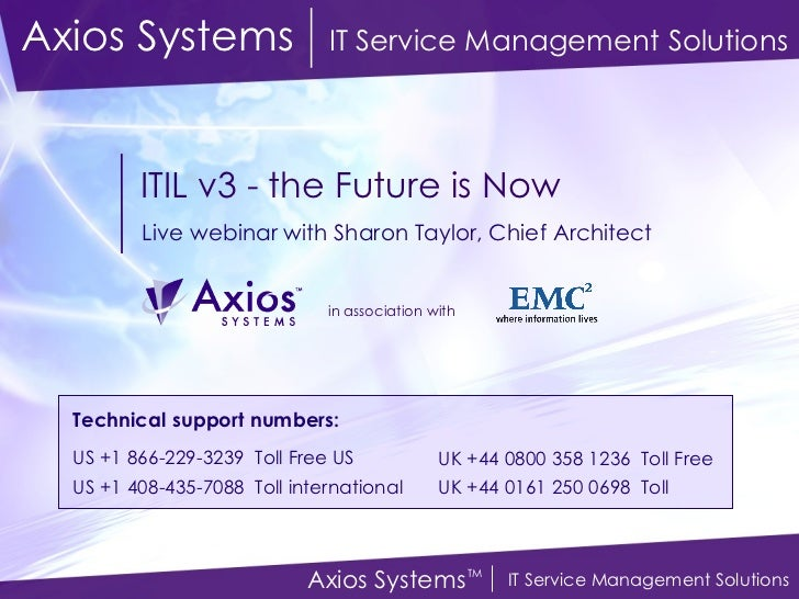 ITIL v3 - the Future is Now Live webinar with Sharon Taylor, Chief Architect Axios Systems   IT Service Management Solutio...