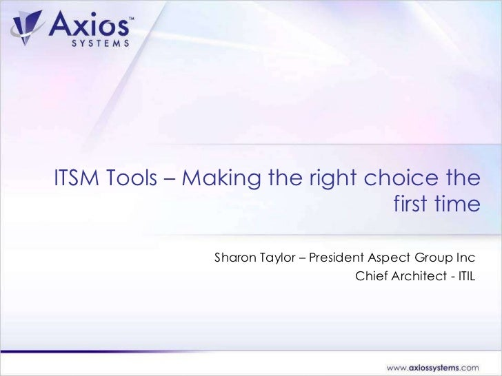 ITSM Tools – Making the right choice the first time Sharon Taylor – President Aspect Group Inc Chief Architect - ITIL
