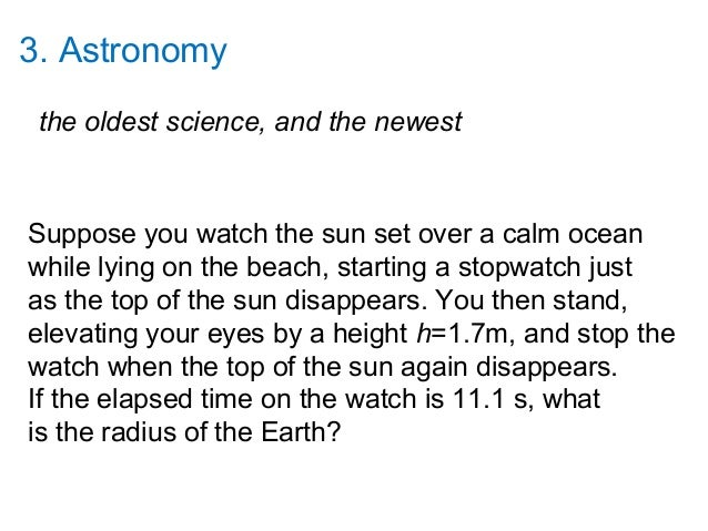 3. Astronomy the oldest science, and the newestSuppose you watch the sun set over a calm oceanwhile lying on the beach, st...