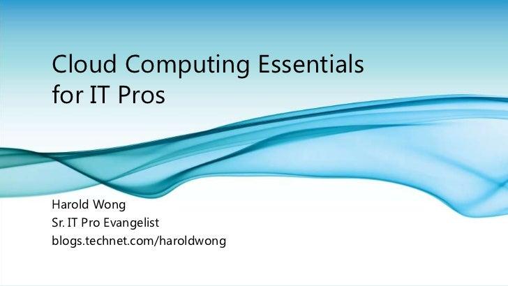 Cloud Computing Essentials for IT Pros<br />Harold Wong<br />Sr. IT Pro Evangelist <br />blogs.technet.com/haroldwong<br />