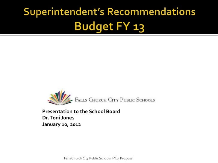 Presentation to the School BoardDr. Toni JonesJanuary 10, 2012        Falls Church City Public Schools FY13 Proposal
