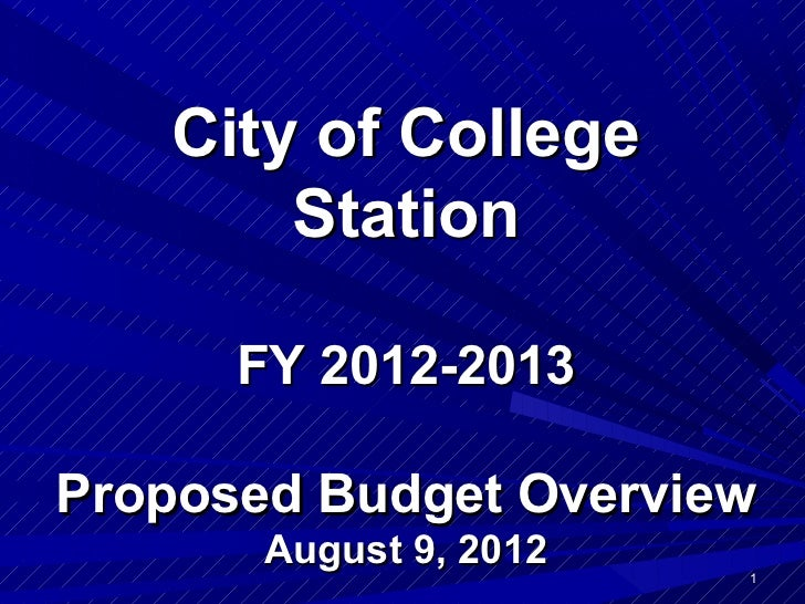 City of College       Station      FY 2012-2013Proposed Budget Overview       August 9, 2012   1
