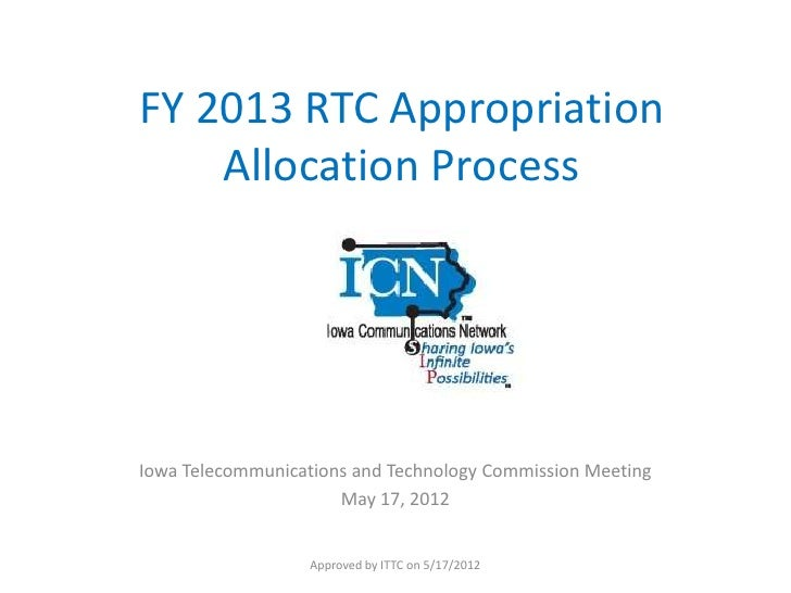 FY 2013 RTC Appropriation    Allocation ProcessIowa Telecommunications and Technology Commission Meeting                  ...