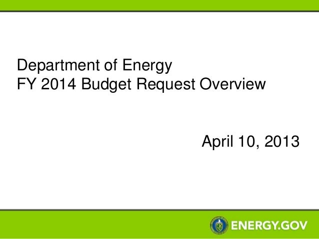 Department of EnergyFY 2014 Budget Request Overview                      April 10, 2013