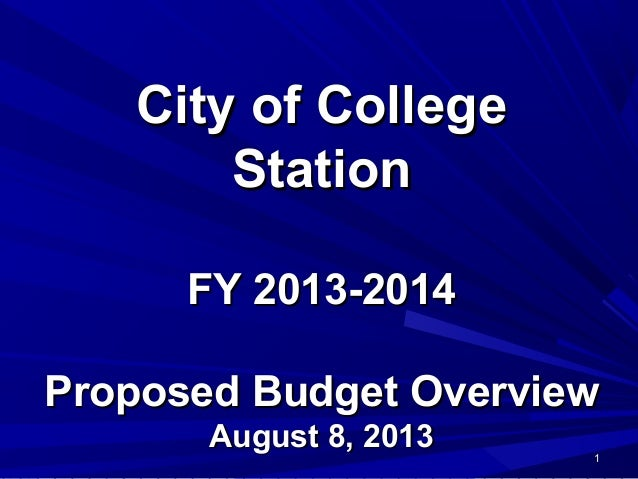 City of CollegeCity of College StationStation FY 2013-2014FY 2013-2014 Proposed Budget OverviewProposed Budget Overview Au...