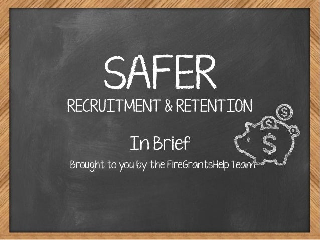 SAFER RECRUITMENT & RETENTION In Brief Brought to you by the FireGrantsHelp Team