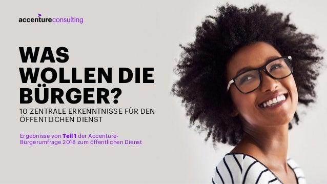 1 WAS WOLLEN DIE BÜRGER?10 ZENTRALE ERKENNTNISSE FÜR DEN ÖFFENTLICHEN DIENST Ergebnisse von Teil 1 der Accenture- Bürgerum...