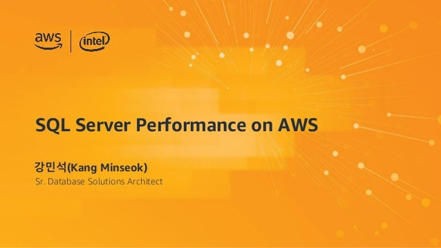 SQL Server Performance on AWS 강민석(Kang Minseok) Sr. Database Solutions Architect