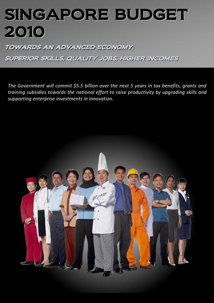 SINGAPORE BUDGET 2 0 10 TOWARDS AN ADVANCED ECONOMY:: TOWARDS AN ADVANCED ECONOMY SUPERIIOR SKIILLS,, QUALIITY JOBS,, HIIG...