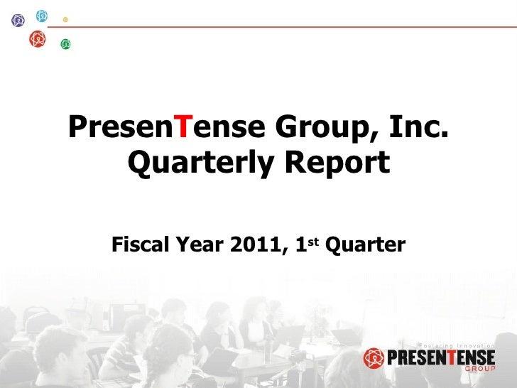 Presen T ense Group, Inc. Quarterly Report Fiscal Year 2011, 1 st  Quarter