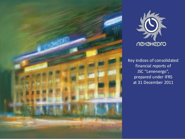 """1 Key indices of consolidated financial reports of JSC """"Lenenergo"""", prepared under IFRS at 31 December 2011"""