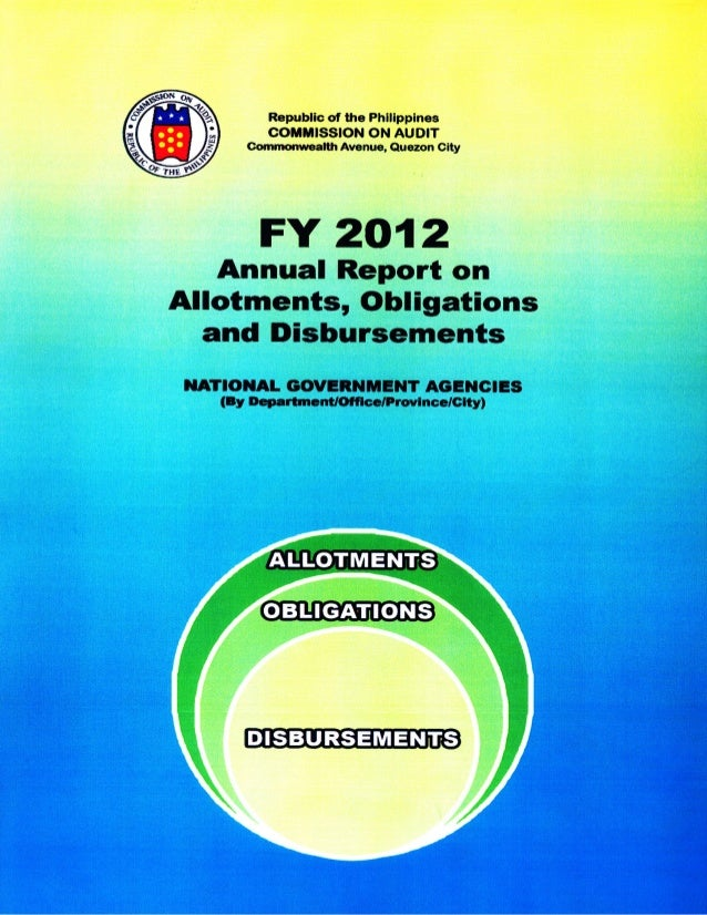 FY 2012 Annual Report on Allotments, Obligations, and Disbursements National Government Agencies (By Department/Office/Pro...