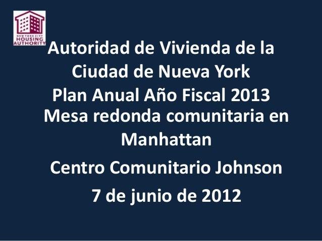 Autoridad de Vivienda de laCiudad de Nueva YorkPlan Anual Año Fiscal 2013Mesa redonda comunitaria enManhattanCentro Comuni...