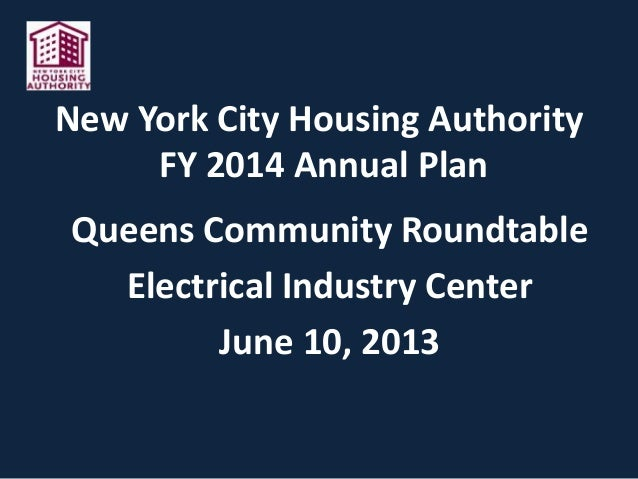 New York City Housing AuthorityFY 2014 Annual PlanQueens Community RoundtableElectrical Industry CenterJune 10, 2013