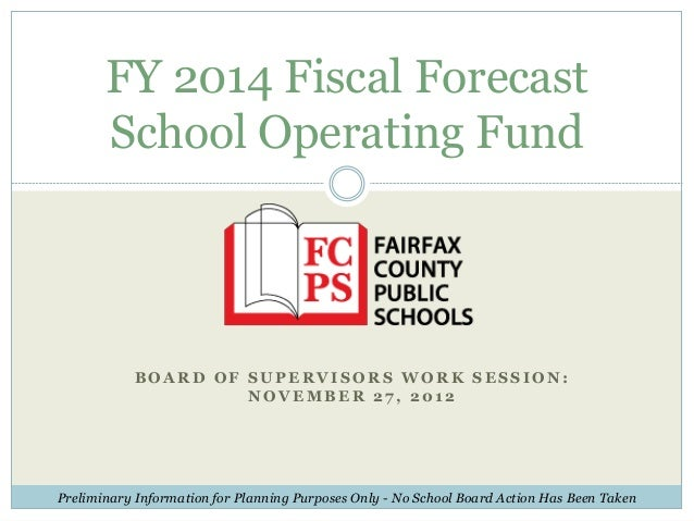 FY 2014 Fiscal Forecast       School Operating Fund           BOARD OF SUPERVISORS WORK SESSION:                    NOVEMB...