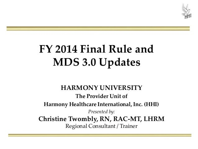 FY 2014 Final Rule and MDS 3.0 Updates HARMONY UNIVERSITY The Provider Unit of Harmony Healthcare International, Inc. (HHI...