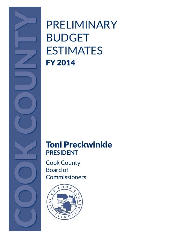 PRELIMINARYBUDGETESTIMATESFY 2014Toni PreckwinklePRESIDENTCook CountyBoard ofCommissionersCOOKCOUNTY