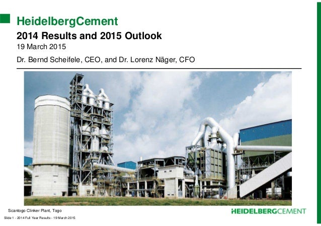 Slide 1 - 2014 Full Year Results - 19 March 2015 HeidelbergCement 2014 Results and 2015 Outlook 19 March 2015 Dr. Bernd Sc...