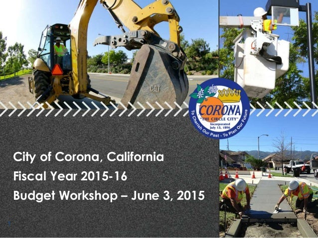 City of Corona, California Fiscal Year 2015-16 Budget Workshop – June 3, 2015 1