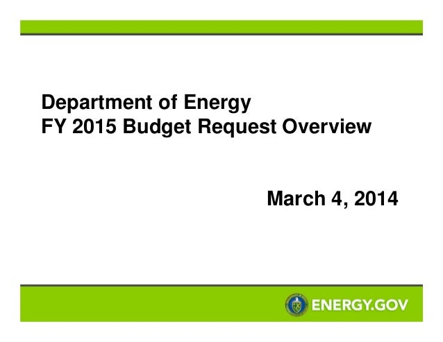 Department of Energy FY 2015 Budget Request Overview  March 4, 2014