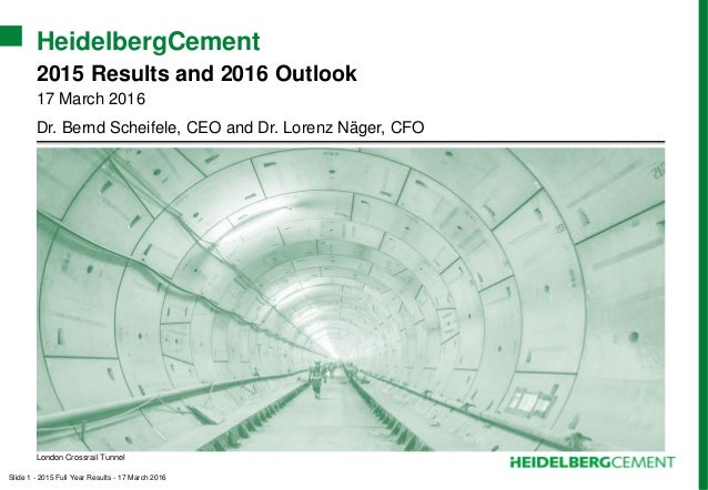 Slide 1 - 2015 Full Year Results - 17 March 2016 HeidelbergCement 2015 Results and 2016 Outlook 17 March 2016 Dr. Bernd Sc...