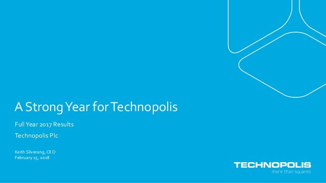 A StrongYear forTechnopolis FullYear 2017 Results Technopolis Plc February 15, 2018 Keith Silverang, CEO