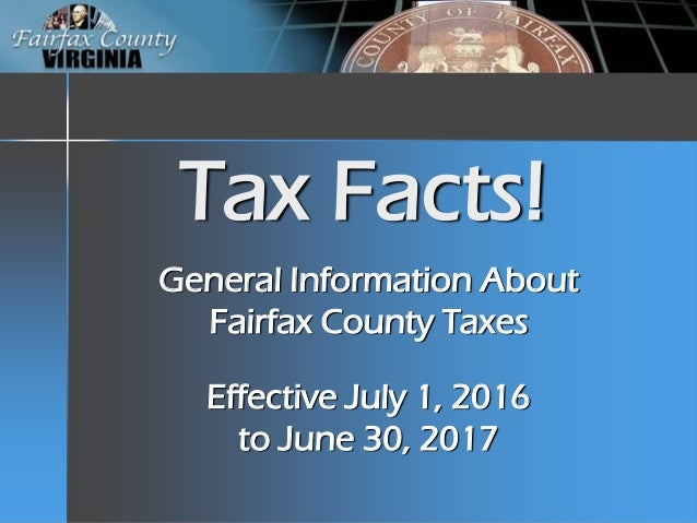 Tax Facts! General Information About Fairfax County Taxes Effective July 1, 2016 to June 30, 2017