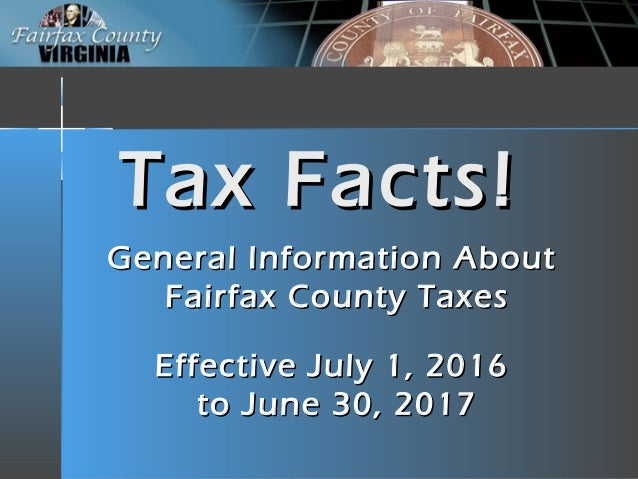 Tax Facts!Tax Facts! General Information AboutGeneral Information About Fairfax County TaxesFairfax County Taxes Effective...