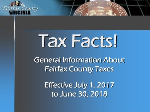 Tax Facts! General Information About Fairfax County Taxes Effective July 1, 2017 to June 30, 2018