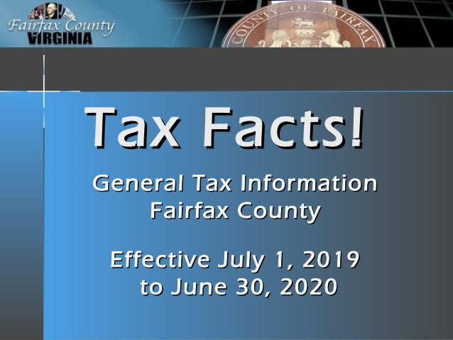 Tax Facts!Tax Facts! General Tax InformationGeneral Tax Information Fairfax CountyFairfax County Effective July 1, 2019Eff...