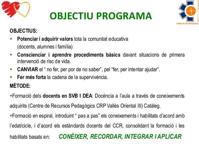 OBJECTIU PROGRAMA  OBJECTIUS:   Potenciar i adquirir valors tota la comunitat educativa  (docents, alumnes i família)   ...