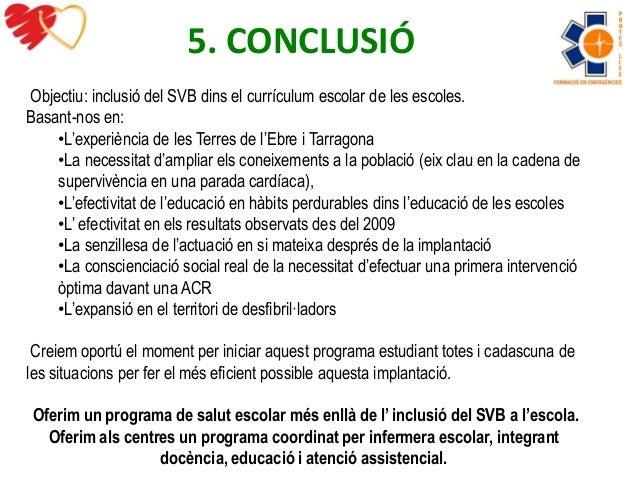 5. CONCLUSIÓ  Objectiu: inclusió del SVB dins el currículum escolar de les escoles.  Basant-nos en:  •L'experiència de les...