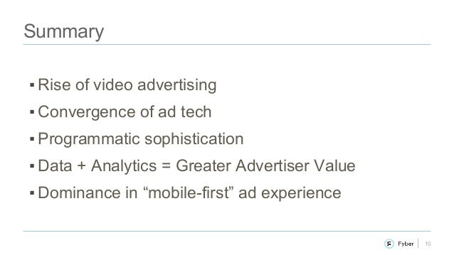 10 Summary ▪Rise of video advertising ▪Convergence of ad tech ▪Programmatic sophistication ▪Data + Analytics = Greater...