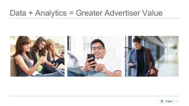 7 Data + Analytics = Greater Advertiser Value