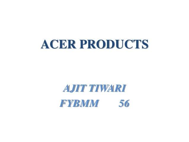 ACER PRODUCTS AJIT TIWARI FYBMM 56