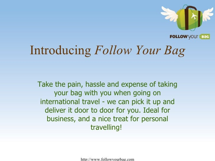 Introducing  Follow Your Bag Take the pain, hassle and expense of taking your bag with you when going on international tra...