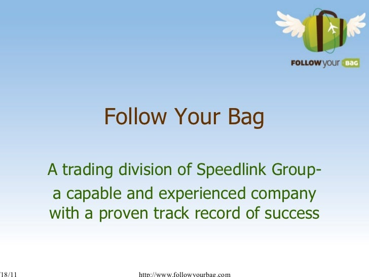 Follow Your Bag A trading division of Speedlink Group- a capable and experienced company with a proven track record of suc...