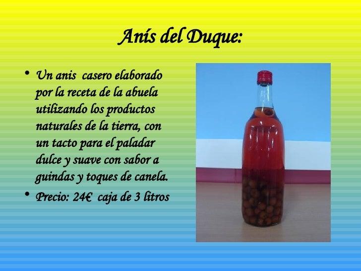Anís del Duque: <ul><li>Un anis  casero elaborado por la receta de la abuela utilizando los productos naturales de la tier...